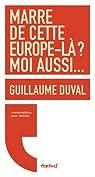 Marre de cette Europe-là ? moi aussi... par Duval