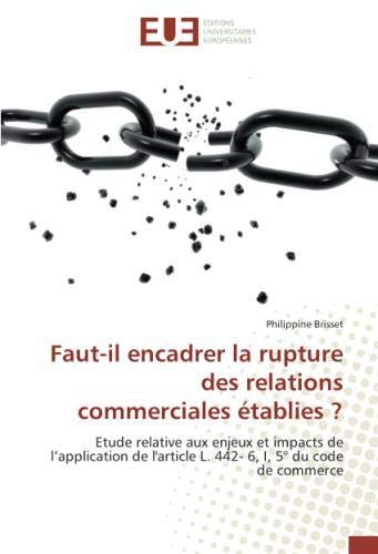 Faut-il encadrer la rupture des relations commerciales établies ?: Etude relative aux enjeux et impacts de l'application de l'article L. 442- 6, I, 5° du code de commerce Broché – 31 août 2018 Philippine Brisset 6138421531 Recht / Sonstiges LAW / General