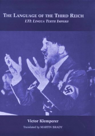 The Language of the Third Reich : Lti - Lingua Tertii Imperii : A Philologist's Notebook