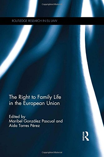 The Right to Family Life in the European Union (Routledge Research in EU Law) (Charter Of Fundamental Rights Of The European Union)
