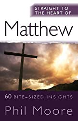 Straight to the Heart of Matthew: 60 Bite-Sized Insights (The Straight to the Heart Series)