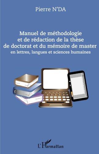Manuel de méthodologie et de rédaction de la thèse de doctorat et du mémoire de master: en lettres, langues et sciences humaines (French Edition)