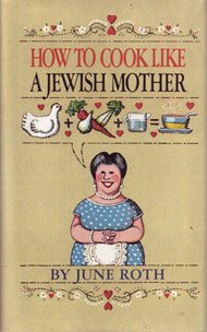 How to Cook Like a Jewish Mother by June Roth
