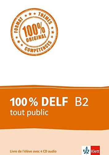 100 % DELF B2 tout public: Livre de l'élève. Schülerbuch + 4 Audio-CDs