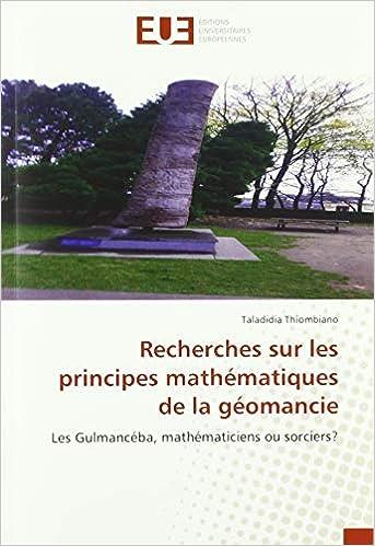 Télécharger Recherches sur les principes mathématiques de la géomancie: Les Gulmancéba, mathématiciens ou sorciers? gratuit de livres en PDF