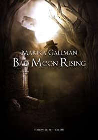 Bad Moon Rising, tome 1 : Le Choc par Marika Gallman