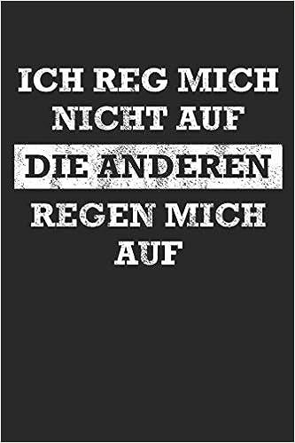 Ich Reg Mich Nicht Auf Die Anderen Regen Mich Auf German