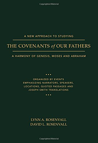 A New Approach to Studying the Covenants of Our Fathers: A Harmony of Genesis, Moses and Abraham