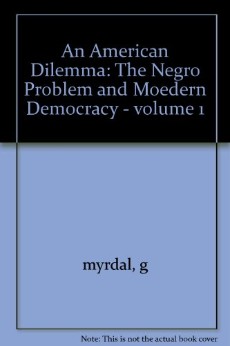 Books : An American Dilemma: The Negro Problem and Modern Democrary (Volume 1)
