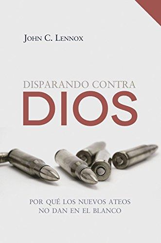 Disparando contra Dios: Por qué los nuevos ateos no dan en el blanco (Spanish Edition)