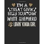 I'm a Treat Givin' Belly Scratchin' White Shepherd Lovin' Kinda Girl: 8x10 White Shepherd Notebook Dog Owner Journal Paper Gift Book 3