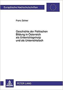 Book Geschichte der Politischen Bildung in Österreich als Unterrichtsprinzip und als Unterrichtsfach (Europäische Hochschulschriften / European University ... Universitaires Européennes) (German Edition)