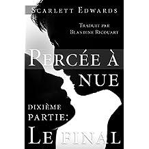 Percée à nue 10: Le final (French Edition)