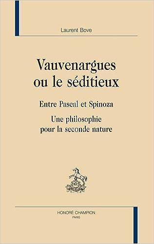 Livres Vauvenargues ou le séditieux : Entre Pascal et Spinoza - Une philosophie pour la seconde nature pdf