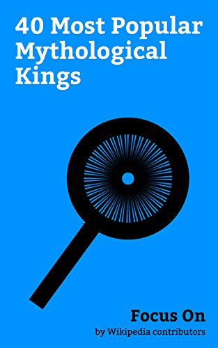 Focus On: 40 Most Popular Mythological Kings: Mythological