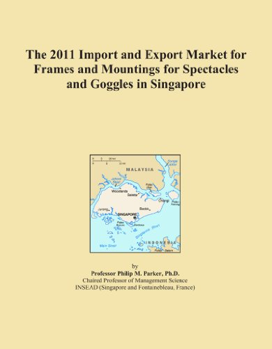 The 2011 Import and Export Market for Frames and Mountings for Spectacles and Goggles in - Frames Singapore Spectacle