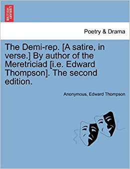 The Demi-rep. [A satire, in verse.] By author of the Meretriciad [i.e. Edward Thompson]. The second edition.