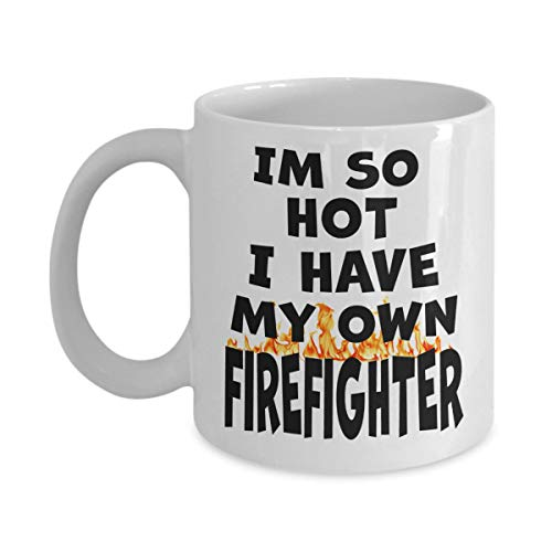 (Im So Hot I Have My Own Firefighter Mug Funny Gag Gift Coffee Tea Cup White 11 oz)