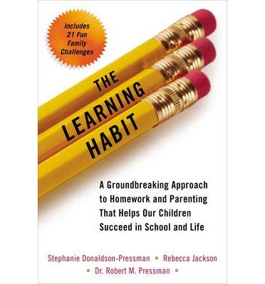 [Learning Habit: A Groundbreaking Approach to Homework and Parenting That Helps Our Children Succeed in School and Life] (By: Stephanie Donaldson-Pressman) [published: September, 2014]