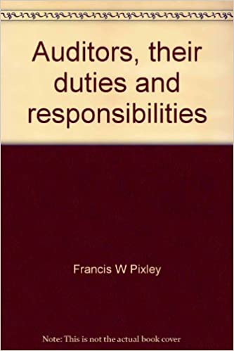 auditors their duties and responsibilities the history of accounting francis w pixley 9780405075629 amazoncom books