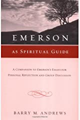 Emerson As Spiritual Guide: A Companion to Emerson's Essays for Personal Reflection and Group Discussion Paperback