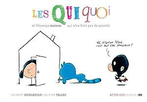 """Afficher """"Qui quoi<br /> Les Quiquoi et l'étrange maison qui n'en finit pas de grandir"""""""