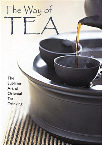 The Way of Tea: The Sublime Art of Oriental Tea Drinking pdf epub