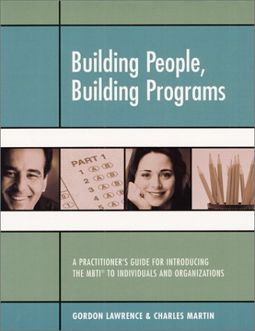 Building People, Building Programs: A Practitioner's Guide for Introducing the Mbti to Individuals and Organizations