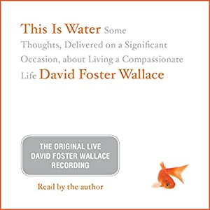 This Is Water: The Original David Foster Wallace Recording Rede
