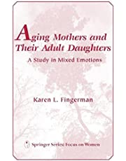 Aging Mothers and Their Adult Daughters: A Study in Mixed Emotions