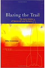 Blazing The Trail: The Early History Of Spacecraft And Rocketry (Library of Flight) (General Publication S)