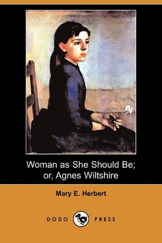 Download Woman as She Should Be; Or, Agnes Wiltshire (Dodo Press) ebook