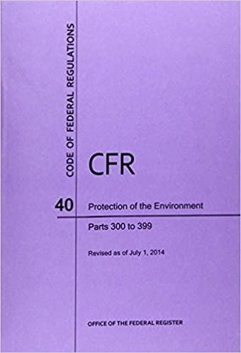 Book Code of Federal Regulations, Title 40, Protection of Environment, Pt. 300-399, Revised as of July 1, 2014