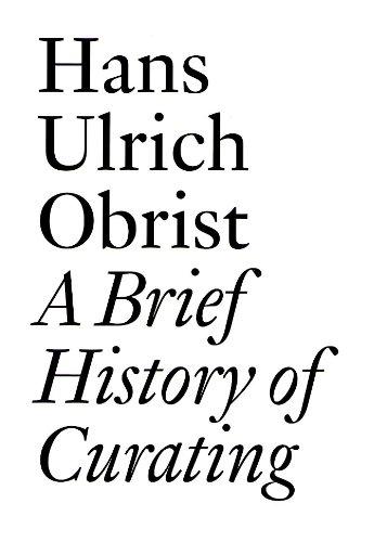 A Brief History of Curating: By Hans Ulrich Obrist (Documents Book 3) por Hans Ulrich Obrist