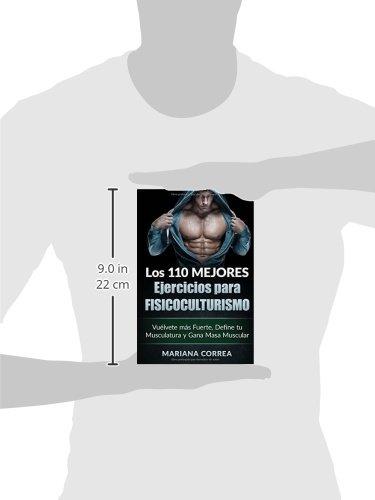 LOS 110 MEJORES EJERCICIOS Para FISICOCULTURISMO: Vuelvete mas Fuerte, Define tu Musculatura y Gana Masa Muscular (Spanish Edition): Mariana Correa: ...