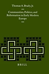 Communities, Politics and Reformationin Early Modern Europe (Studies in Medieval and Reformation Traditions) (Studies in Medieval and Reformation Thought)