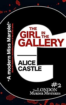 The Girl in the Gallery (The London Murder Mysteries Book 2) by [Castle, Alice]