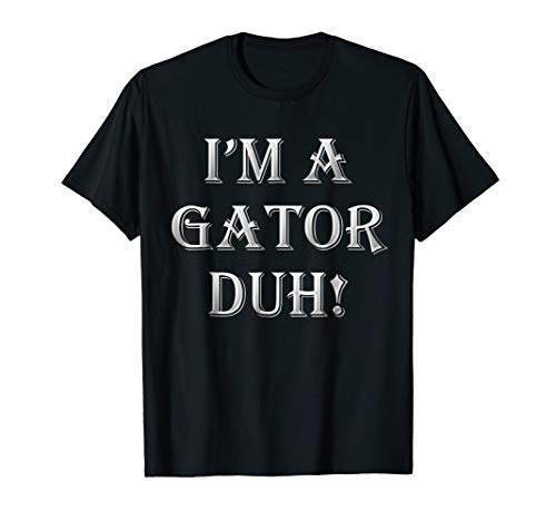 I'm A Gator Duh! T-Shirt Funny Halloween Costume Gift -