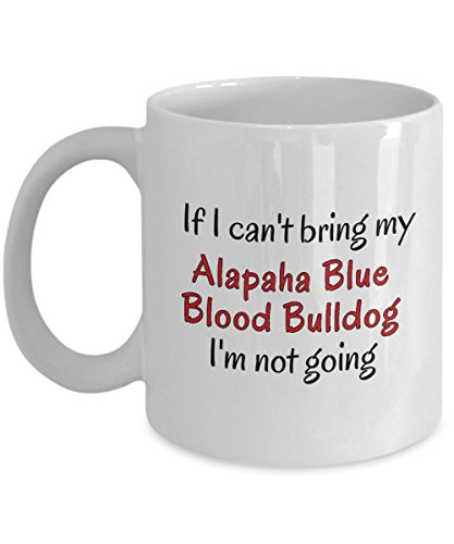 If I Cant Bring My Alapaha Blue Blood Bulldog Dog Mug Novelty Birthday Gifts Cup for Men Women Humor Quotes Unique Work Ceramic Coffee Gifts 1