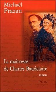 La maîtresse de Charles Baudelaire par Michaël Prazan