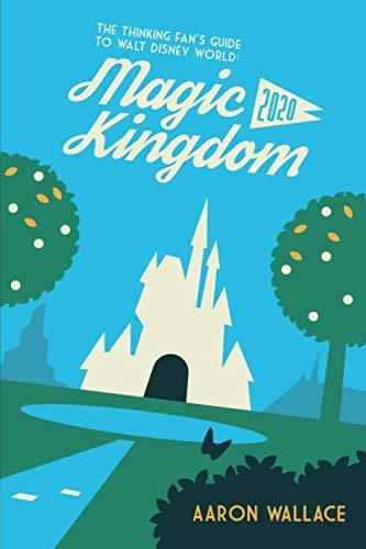 The Thinking Fan's Guide to Walt Disney World: Magic Kingdom 2020 (Magic Kingdom Von Disney)