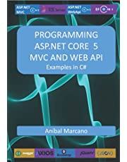 PROGRAMMING ASP.NET CORE 5 MVC AND WEB API: Examples in C#