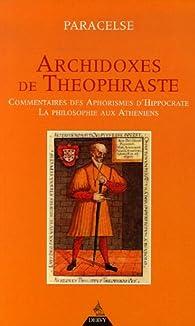 Archidoxes de Théophraste : Commentaire des aphorismes d'Hyppocrate, La philosophie aux Athéniens par  Paracelse