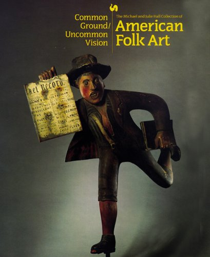 Common Ground/Uncommon Vision: The Michael and Julie Hall Collection of American Folk Art in the Milwaukee Art Museum