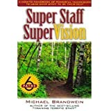 Super Staff SuperVision: A How-To Handbook of Powerful Techniques to Lead Camp Staff to Be Their Best