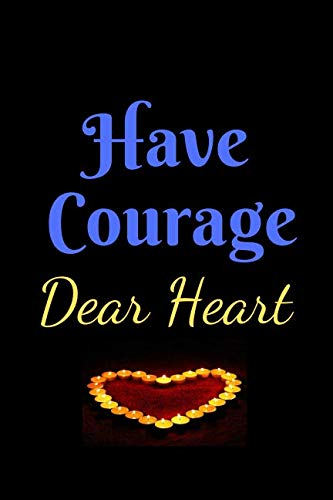 Have Courage Dear Heart: A Journal For The Brave and Courageous - Suitable For Gifts, Putting Down your Thoughts, Dreams, Ideas Plans Etc. (Bible Verses For Girls With Low Self Esteem)