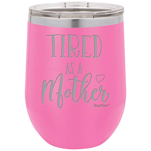 - Shop4Ever Tired As A Mother Laser Engraved Stemless Wine Tumbler with Lid ~ Gift for Mom ~ (12 oz, Pink)