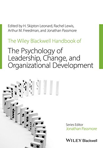 The Wiley-Blackwell Handbook of the Psychology of Leadership, Change, and Organizational Development (Wiley-Blackwell Handbooks in Organizational Psychology) ()