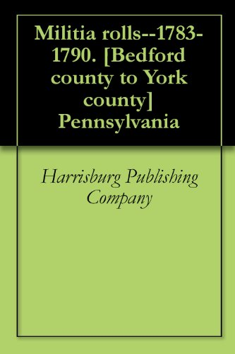 Militia rolls--1783-1790. [Bedford county to York county] Pennsylvania