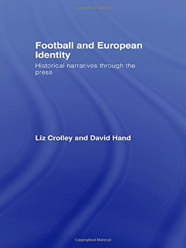 Football and European Identity: Historical Narratives Through the Press by Liz Crolley David Hand